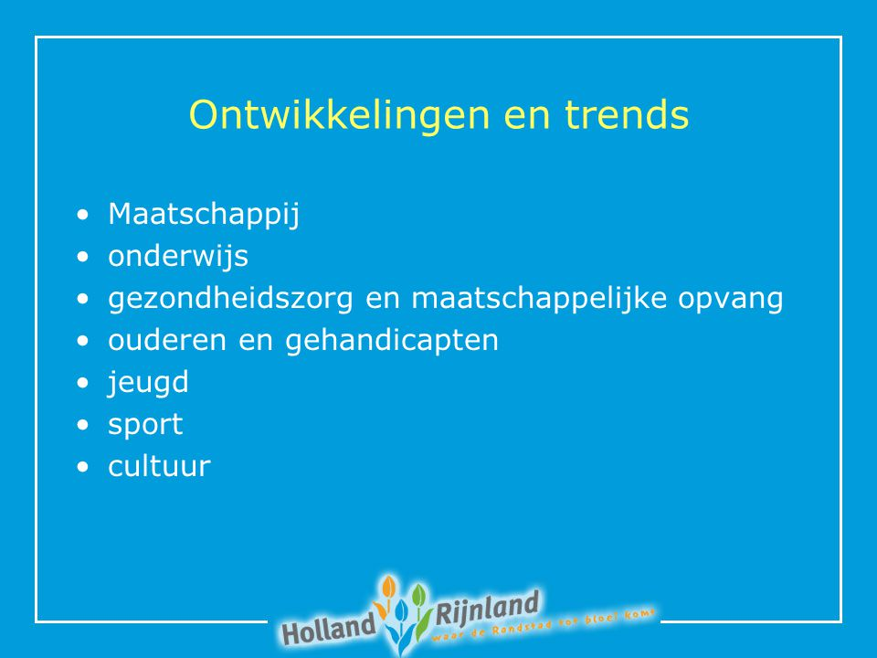 Ontwikkelingen en trends Maatschappij onderwijs gezondheidszorg en maatschappelijke opvang ouderen en gehandicapten jeugd sport cultuur