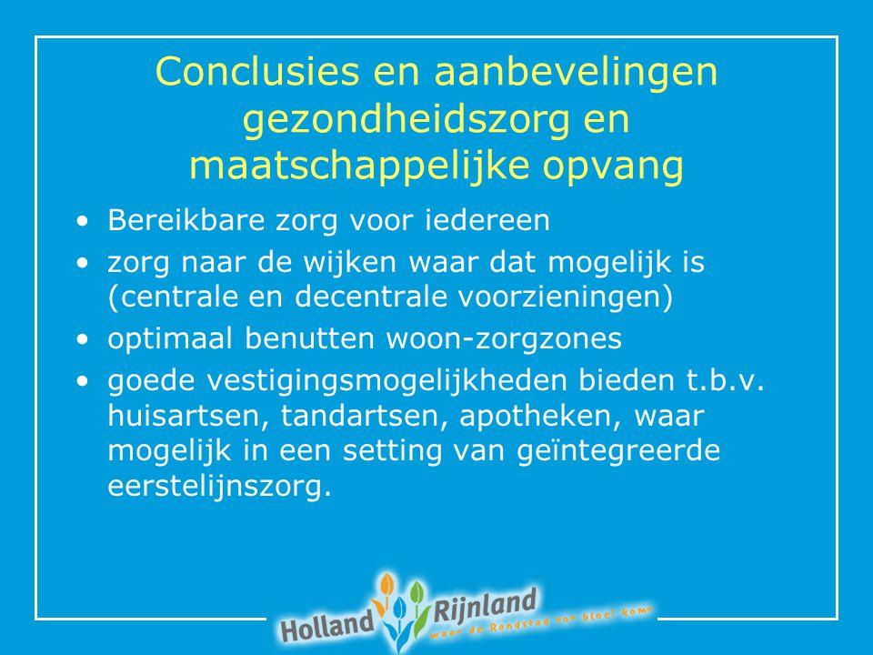 Conclusies en aanbevelingen gezondheidszorg en maatschappelijke opvang Bereikbare zorg voor iedereen zorg naar de wijken waar dat mogelijk is (centrale en decentrale voorzieningen) optimaal benutten woon-zorgzones goede vestigingsmogelijkheden bieden t.b.v.