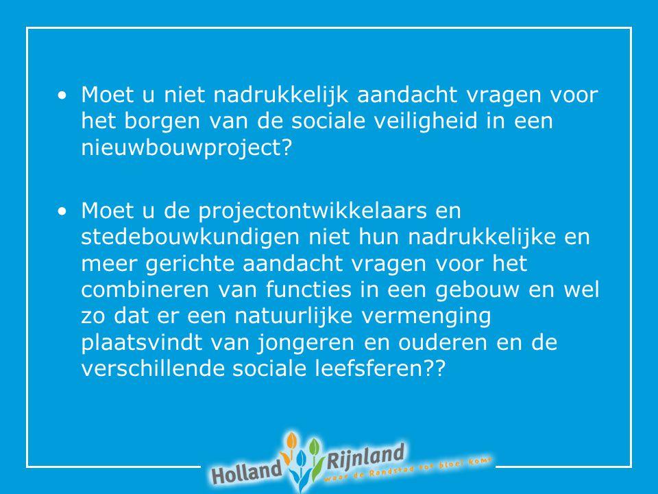 Moet u niet nadrukkelijk aandacht vragen voor het borgen van de sociale veiligheid in een nieuwbouwproject.