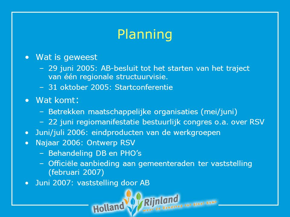 Planning Wat is geweest –29 juni 2005: AB-besluit tot het starten van het traject van één regionale structuurvisie.