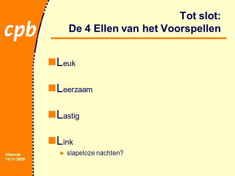 Utwente 10-11-2009 Tot slot: De 4 Ellen van het Voorspellen L euk L eerzaam L astig L ink ► slapeloze nachten