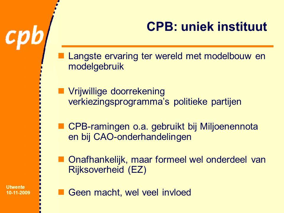 Utwente 10-11-2009 CPB: uniek instituut Langste ervaring ter wereld met modelbouw en modelgebruik Vrijwillige doorrekening verkiezingsprogramma's poli
