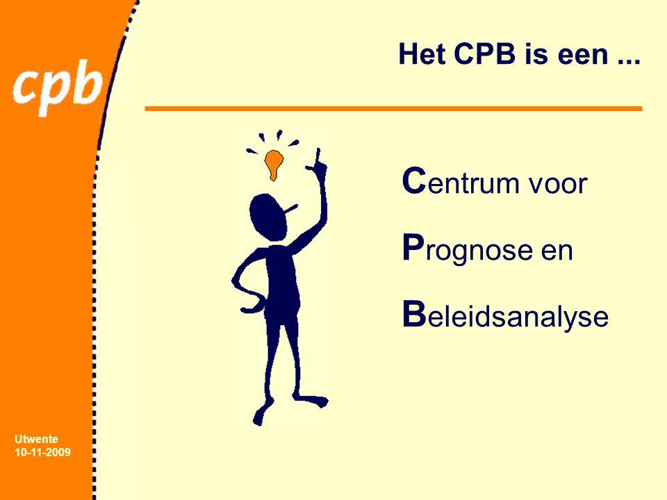 Utwente 10-11-2009 Het CPB is een... C entrum voor P rognose en B eleidsanalyse
