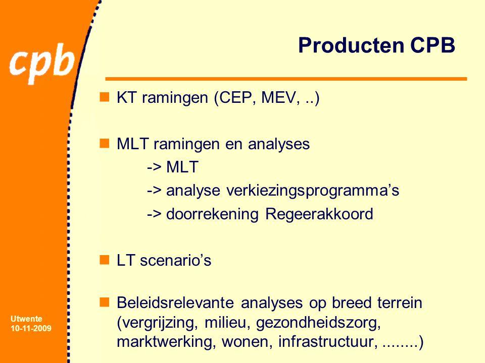 Utwente 10-11-2009 Producten CPB KT ramingen (CEP, MEV,..) MLT ramingen en analyses -> MLT -> analyse verkiezingsprogramma's -> doorrekening Regeerakkoord LT scenario's Beleidsrelevante analyses op breed terrein (vergrijzing, milieu, gezondheidszorg, marktwerking, wonen, infrastructuur,........)
