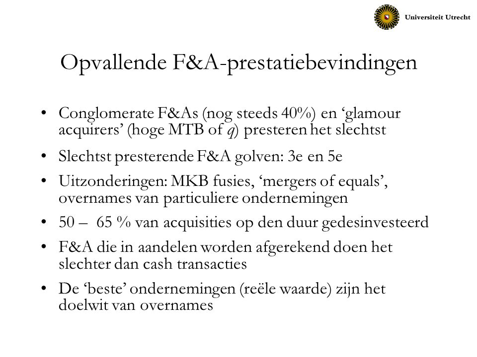 Opvallende F&A-prestatiebevindingen Conglomerate F&As (nog steeds 40%) en 'glamour acquirers' (hoge MTB of q) presteren het slechtst Slechtst prestere