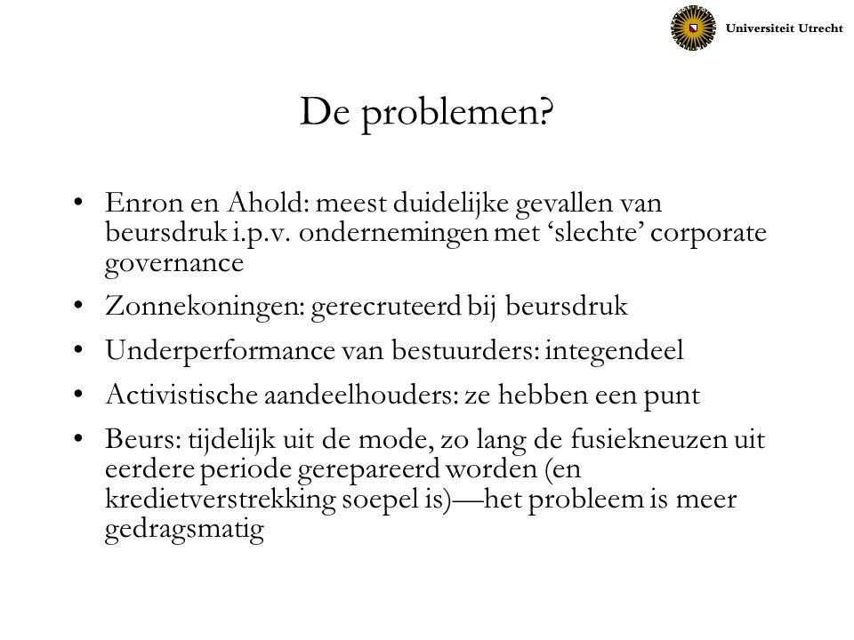 De problemen? Enron en Ahold: meest duidelijke gevallen van beursdruk i.p.v. ondernemingen met 'slechte' corporate governance Zonnekoningen: gerecrute
