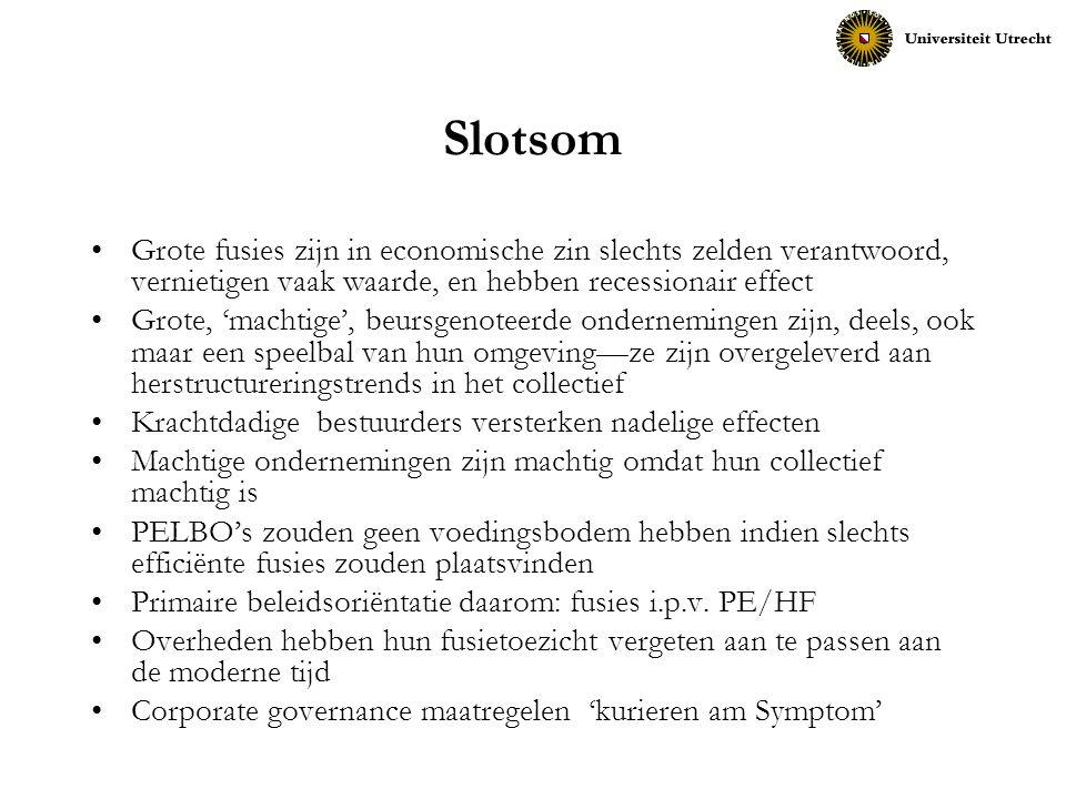 Slotsom Grote fusies zijn in economische zin slechts zelden verantwoord, vernietigen vaak waarde, en hebben recessionair effect Grote, 'machtige', beu