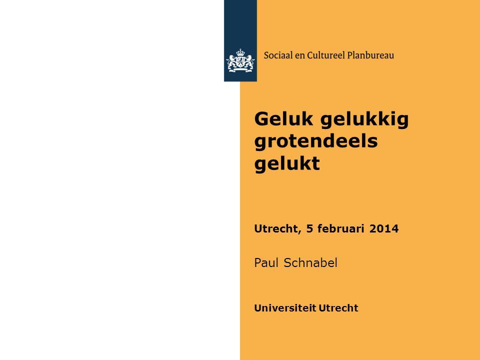 Geluk gelukkig grotendeels gelukt Utrecht, 5 februari 2014 Paul Schnabel Universiteit Utrecht