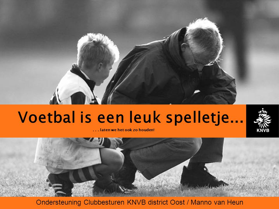 Voetbal is een leuk spelletje......laten we het ook zo houden.