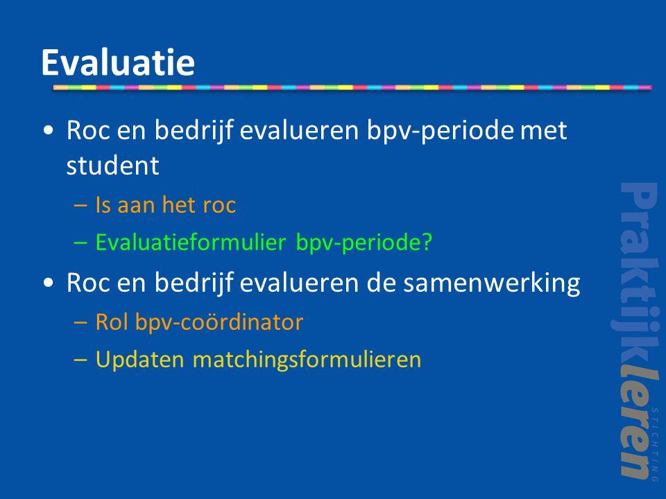 Evaluatie Roc en bedrijf evalueren bpv-periode met student –Is aan het roc –Evaluatieformulier bpv-periode? Roc en bedrijf evalueren de samenwerking –