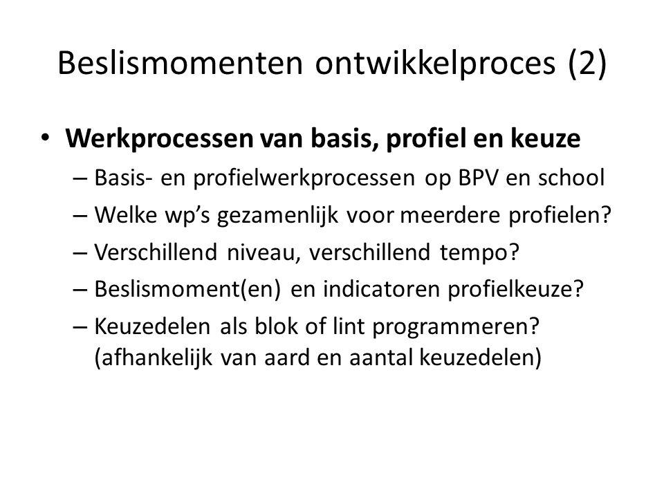 Beslismomenten ontwikkelproces (2) Werkprocessen van basis, profiel en keuze – Basis- en profielwerkprocessen op BPV en school – Welke wp's gezamenlijk voor meerdere profielen.