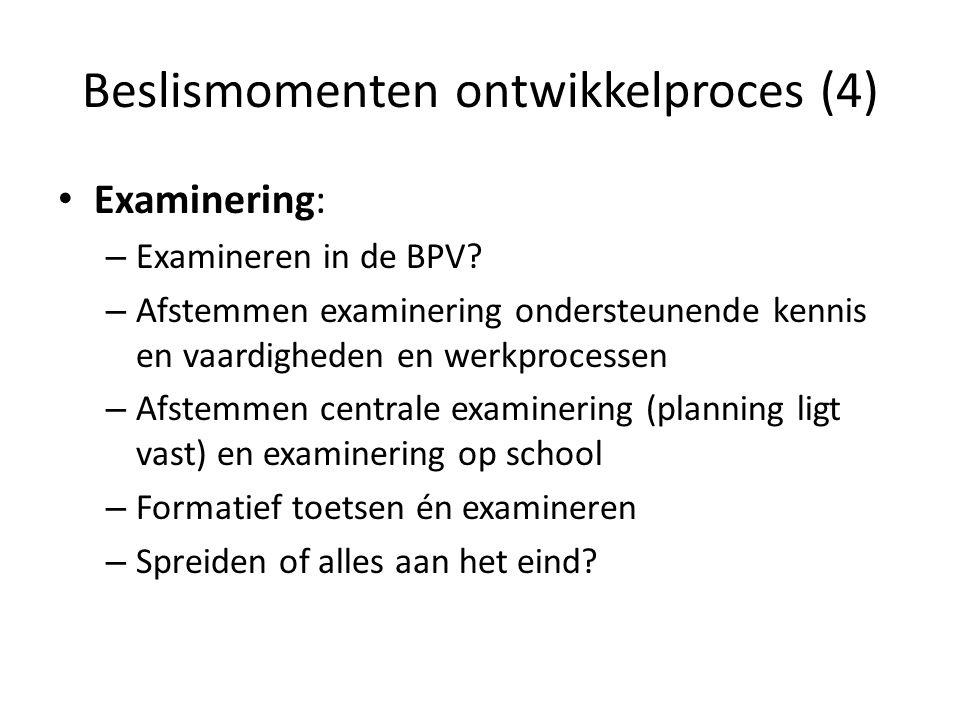 Beslismomenten ontwikkelproces (4) Examinering: – Examineren in de BPV? – Afstemmen examinering ondersteunende kennis en vaardigheden en werkprocessen