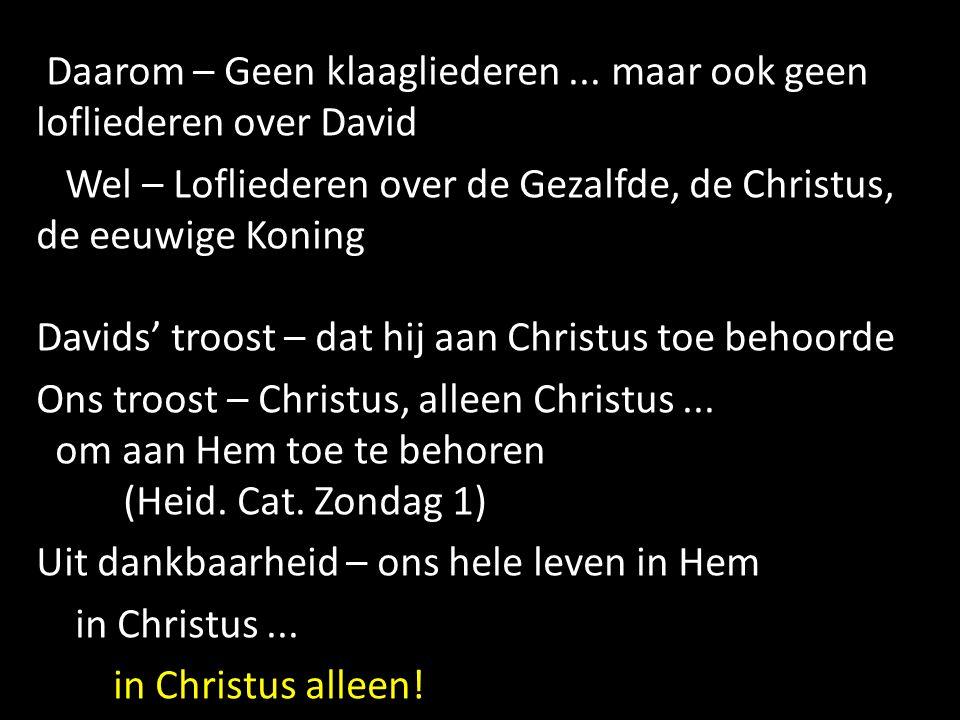 Daarom – Geen klaagliederen... maar ook geen lofliederen over David Wel – Lofliederen over de Gezalfde, de Christus, de eeuwige Koning Davids' troost