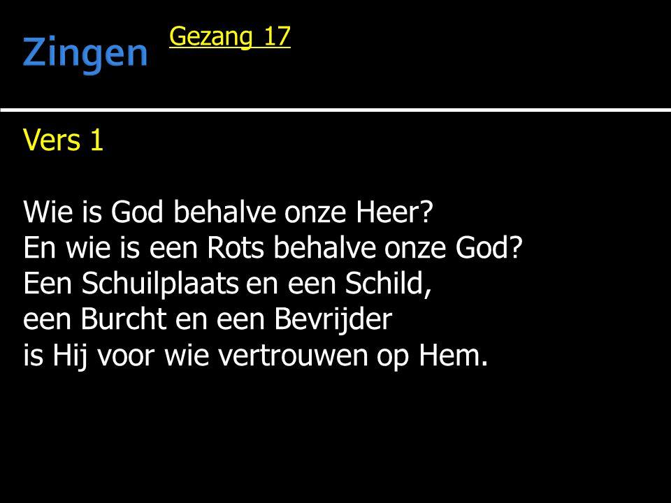 Vers 1 Wie is God behalve onze Heer? En wie is een Rots behalve onze God? Een Schuilplaats en een Schild, een Burcht en een Bevrijder is Hij voor wie