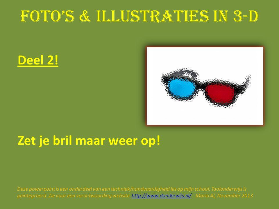Foto's & illustraties in 3-D Deel 2. Zet je bril maar weer op.