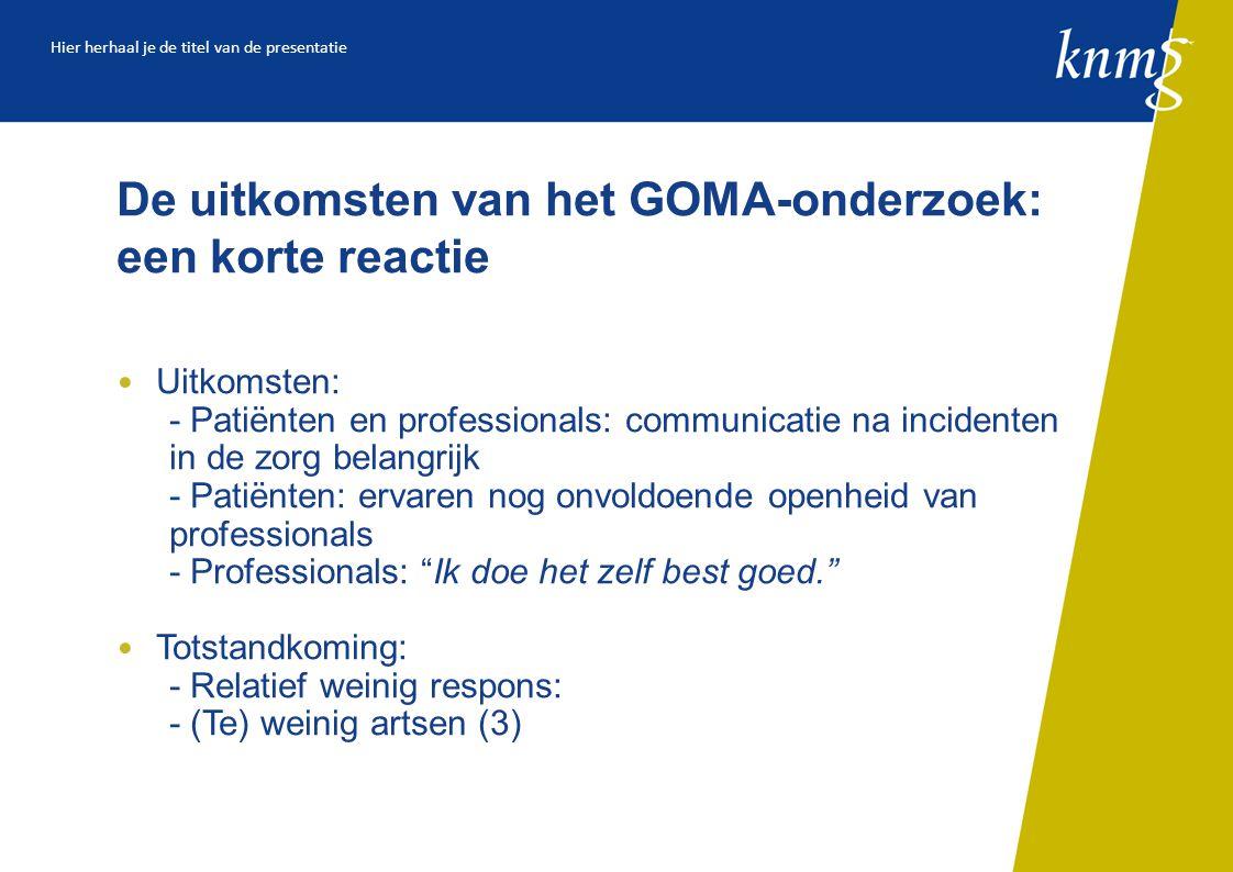 De uitkomsten van het GOMA-onderzoek: een korte reactie Uitkomsten: - Patiënten en professionals: communicatie na incidenten in de zorg belangrijk - Patiënten: ervaren nog onvoldoende openheid van professionals - Professionals: Ik doe het zelf best goed. Totstandkoming: - Relatief weinig respons: - (Te) weinig artsen (3) Hier herhaal je de titel van de presentatie