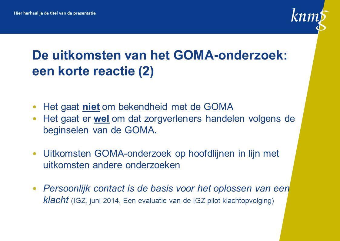 De uitkomsten van het GOMA-onderzoek: een korte reactie (2) Het gaat niet om bekendheid met de GOMA Het gaat er wel om dat zorgverleners handelen volgens de beginselen van de GOMA.