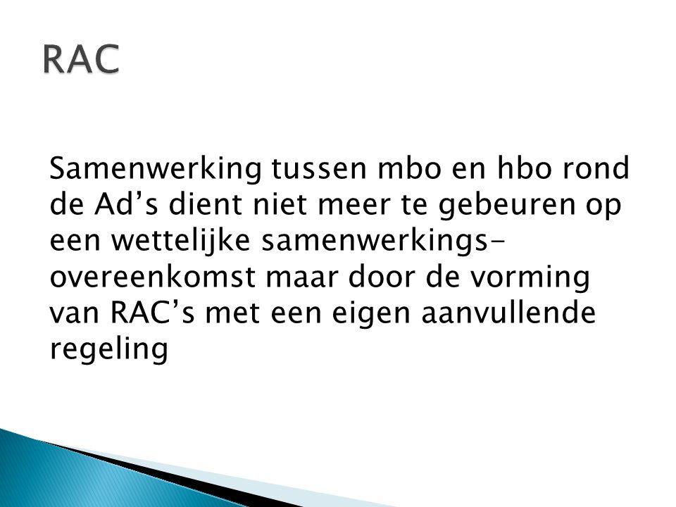 Samenwerking tussen mbo en hbo rond de Ad's dient niet meer te gebeuren op een wettelijke samenwerkings- overeenkomst maar door de vorming van RAC's met een eigen aanvullende regeling