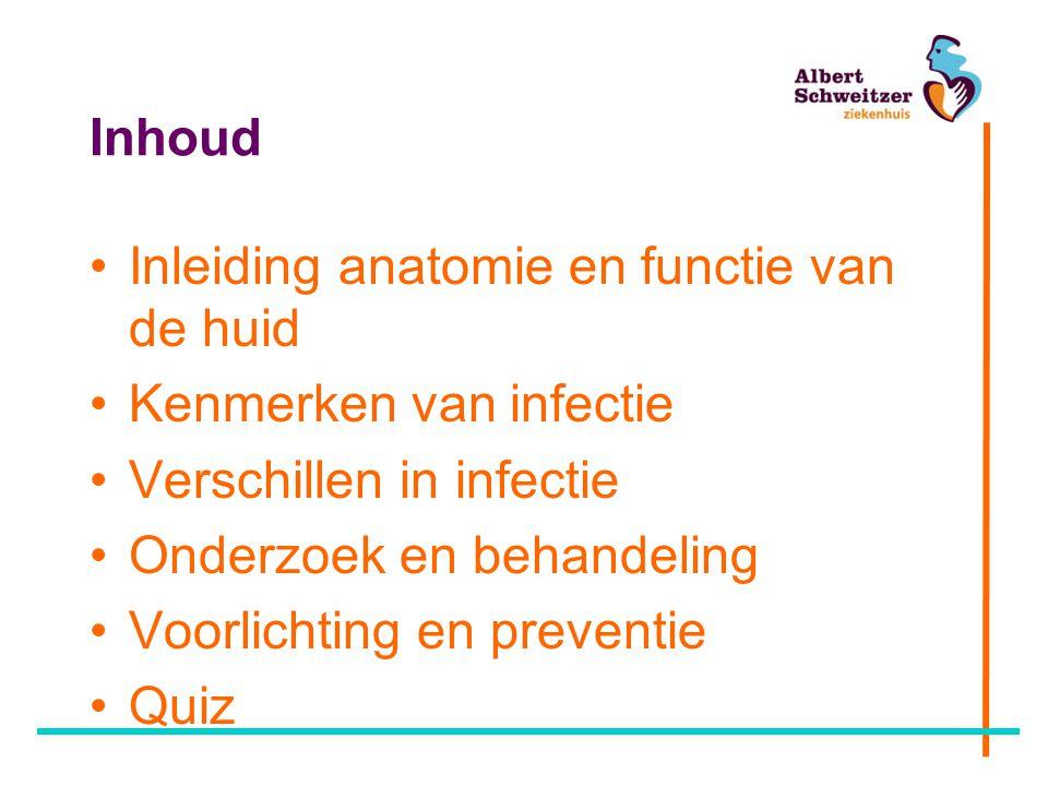 Inhoud Inleiding anatomie en functie van de huid Kenmerken van infectie Verschillen in infectie Onderzoek en behandeling Voorlichting en preventie Qui