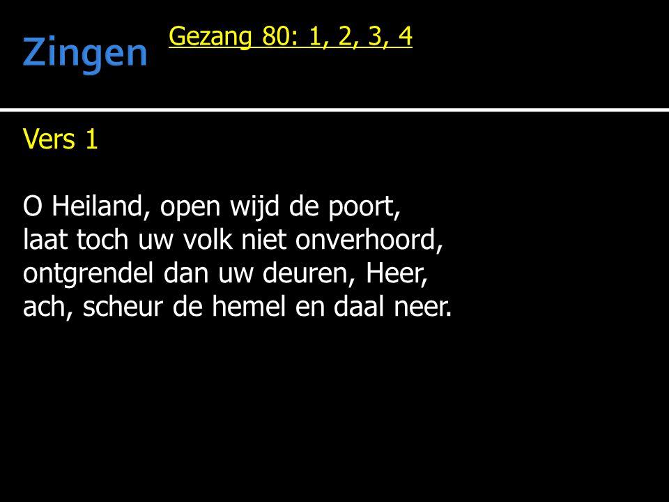 Vers 1 O Heiland, open wijd de poort, laat toch uw volk niet onverhoord, ontgrendel dan uw deuren, Heer, ach, scheur de hemel en daal neer. Gezang 80: