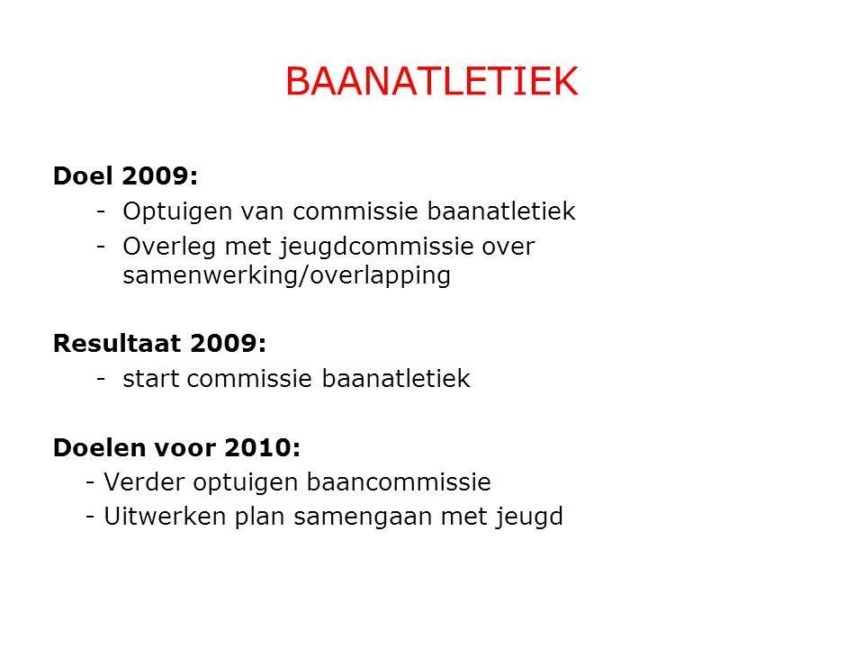 Doel 2009: -Optuigen van commissie baanatletiek -Overleg met jeugdcommissie over samenwerking/overlapping Resultaat 2009: -start commissie baanatletie