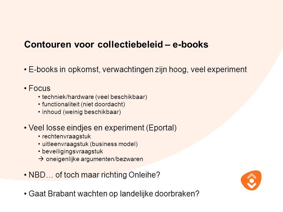 Contouren voor collectiebeleid – e-books E-books in opkomst, verwachtingen zijn hoog, veel experiment Focus techniek/hardware (veel beschikbaar) funct