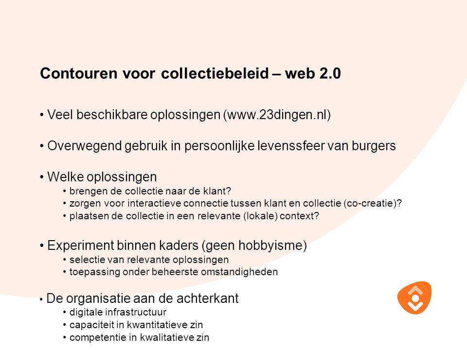 Contouren voor collectiebeleid – web 2.0 Veel beschikbare oplossingen (www.23dingen.nl) Overwegend gebruik in persoonlijke levenssfeer van burgers Welke oplossingen brengen de collectie naar de klant.