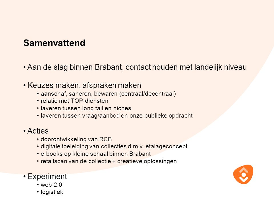 Samenvattend Aan de slag binnen Brabant, contact houden met landelijk niveau Keuzes maken, afspraken maken aanschaf, saneren, bewaren (centraal/decent