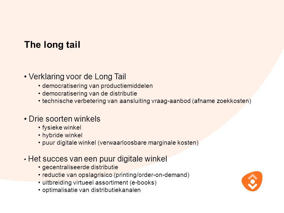 The long tail Verklaring voor de Long Tail democratisering van productiemiddelen democratisering van de distributie technische verbetering van aanslui