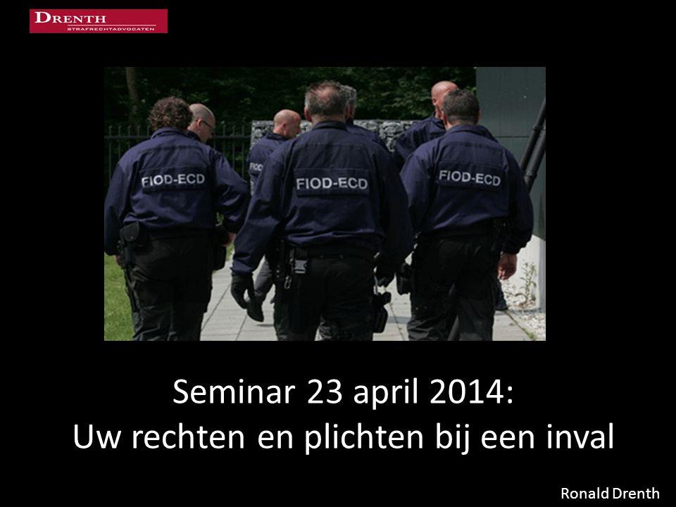 Seminar 23 april 2014: Uw rechten en plichten bij een inval Ronald Drenth