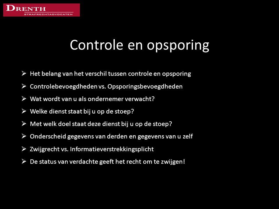 Controle en opsporing  Het belang van het verschil tussen controle en opsporing  Controlebevoegdheden vs. Opsporingsbevoegdheden  Wat wordt van u a