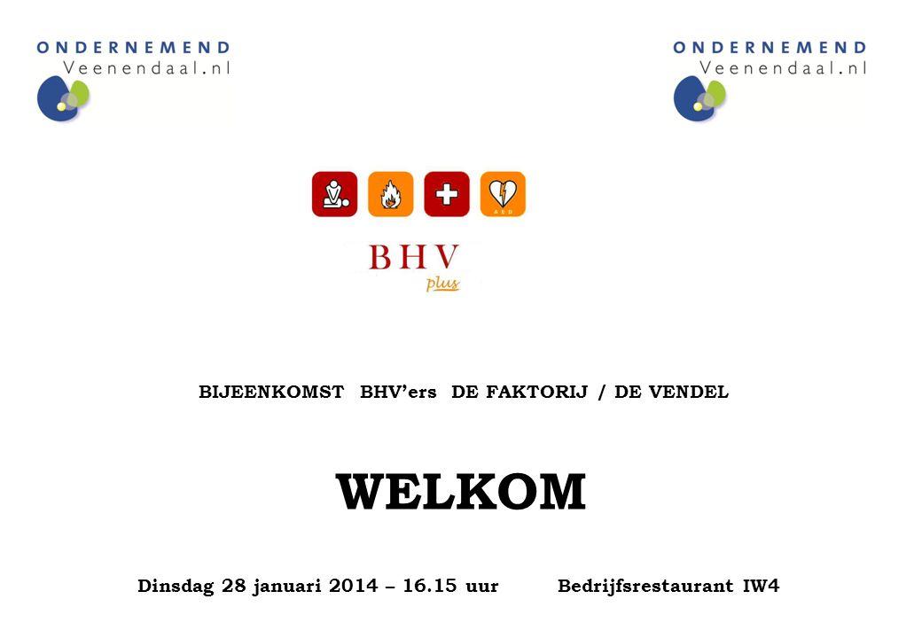 BIJEENKOMST BHV'ers DE FAKTORIJ / DE VENDEL WELKOM Dinsdag 28 januari 2014 – 16.15 uur Bedrijfsrestaurant IW4