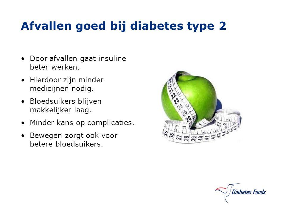 Afvallen goed bij diabetes type 2 Door afvallen gaat insuline beter werken. Hierdoor zijn minder medicijnen nodig. Bloedsuikers blijven makkelijker la