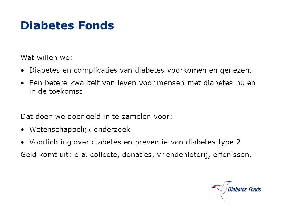 Diabetes Fonds Wat willen we: Diabetes en complicaties van diabetes voorkomen en genezen. Een betere kwaliteit van leven voor mensen met diabetes nu e