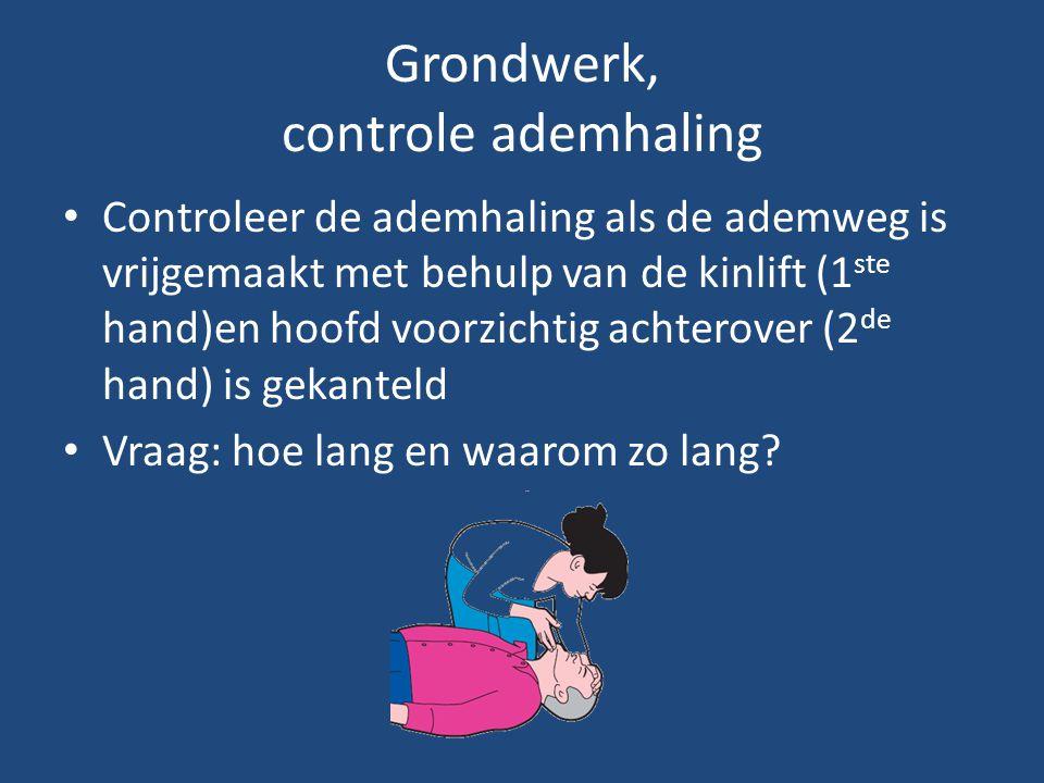 Grondwerk, controle ademhaling Controleer de ademhaling als de ademweg is vrijgemaakt met behulp van de kinlift (1 ste hand)en hoofd voorzichtig achte