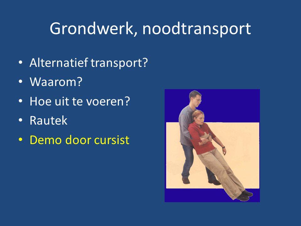 Grondwerk, noodtransport Alternatief transport? Waarom? Hoe uit te voeren? Rautek Demo door cursist