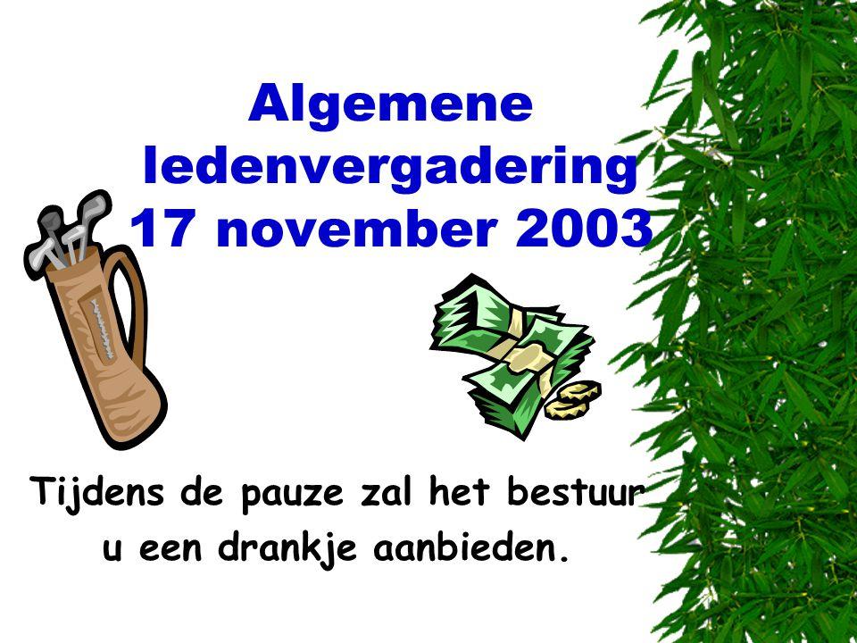 Algemene ledenvergadering 17 november 2003 Tijdens de pauze zal het bestuur u een drankje aanbieden.