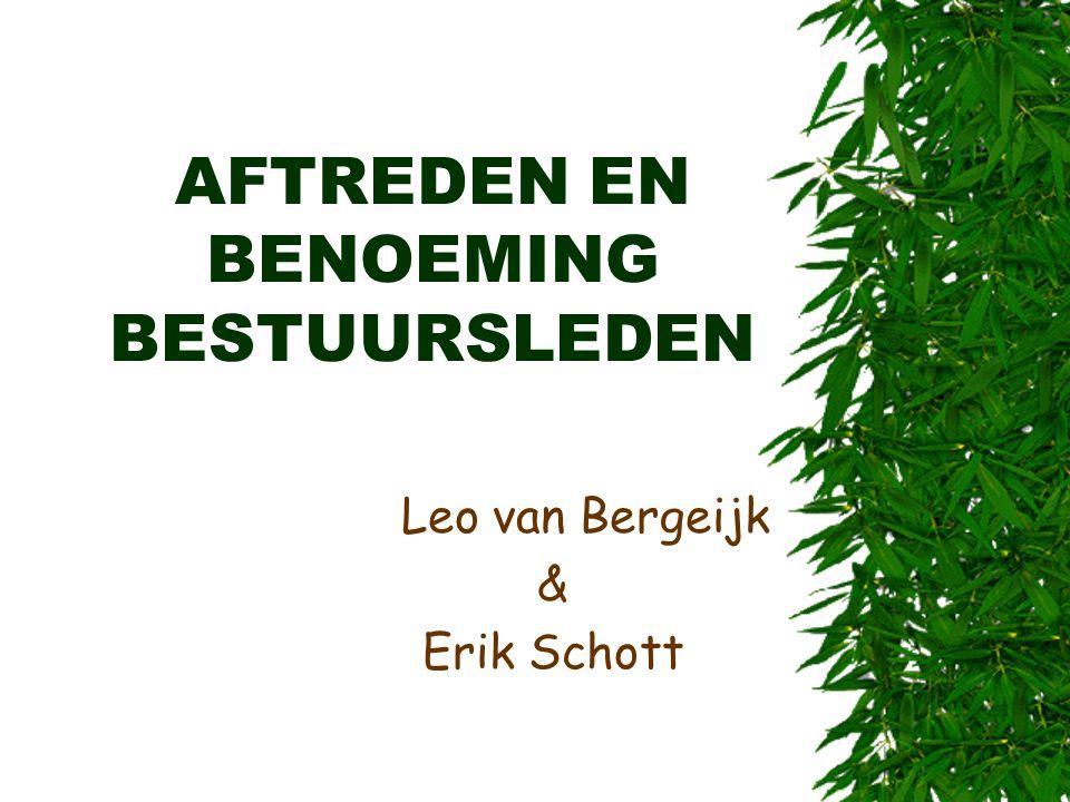 AFTREDEN EN BENOEMING BESTUURSLEDEN Leo van Bergeijk & Erik Schott