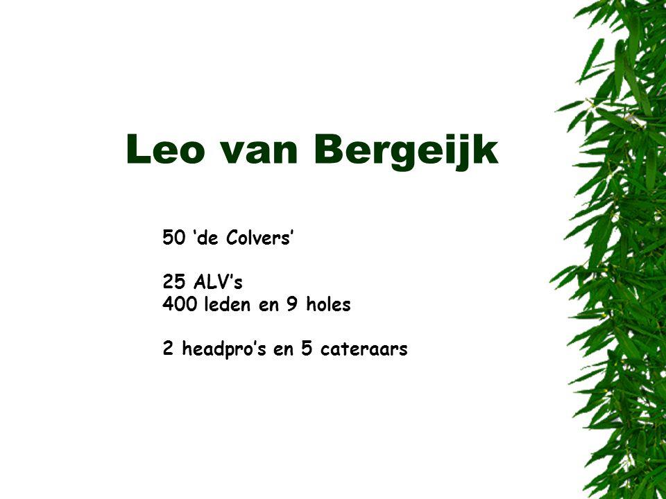 Leo van Bergeijk 50 'de Colvers' 25 ALV's 400 leden en 9 holes 2 headpro's en 5 cateraars