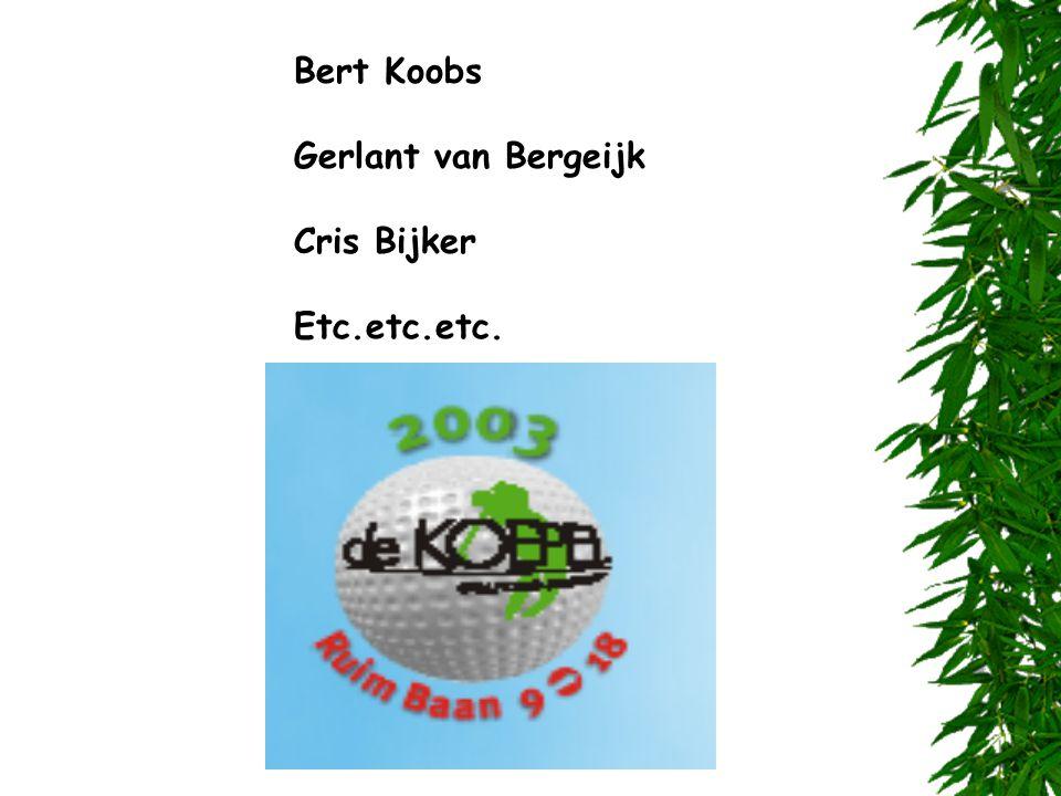 Bert Koobs Gerlant van Bergeijk Cris Bijker Etc.etc.etc.