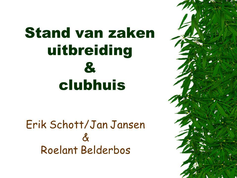 Stand van zaken uitbreiding & clubhuis Erik Schott/Jan Jansen & Roelant Belderbos