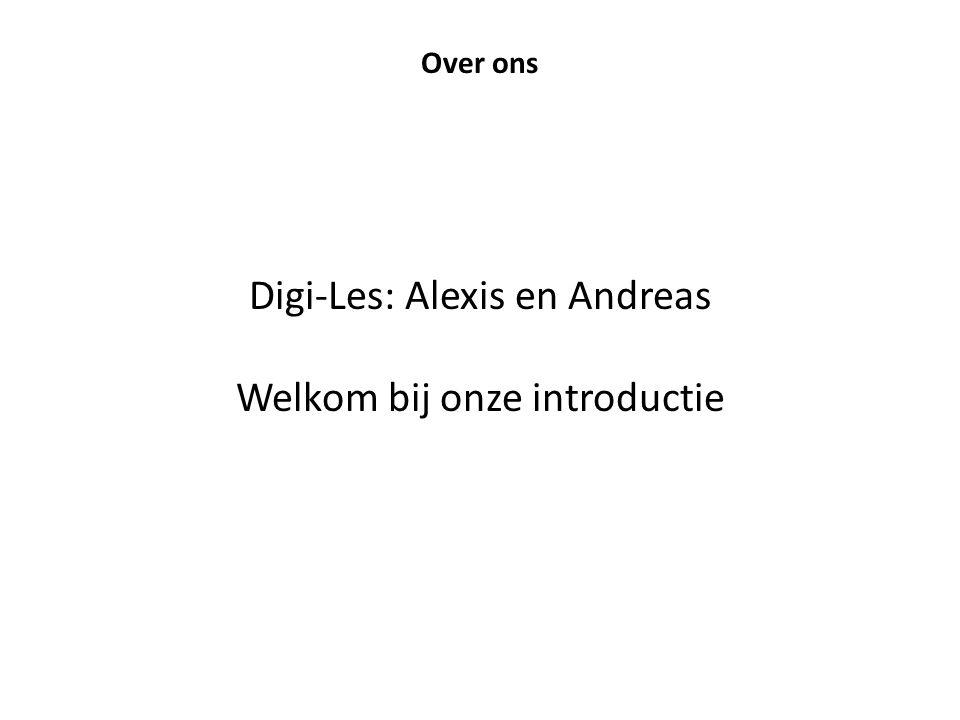 Digi-Les: Alexis en Andreas Welkom bij onze introductie Over ons