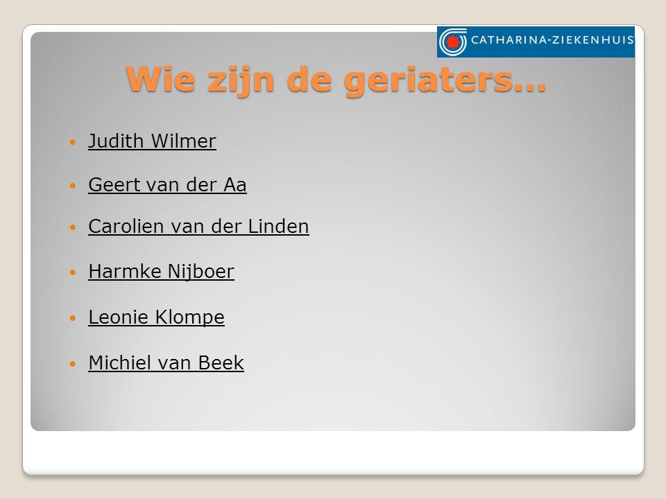 Wie zijn de geriaters… Judith Wilmer Geert van der Aa Carolien van der Linden Harmke Nijboer Leonie Klompe Michiel van Beek