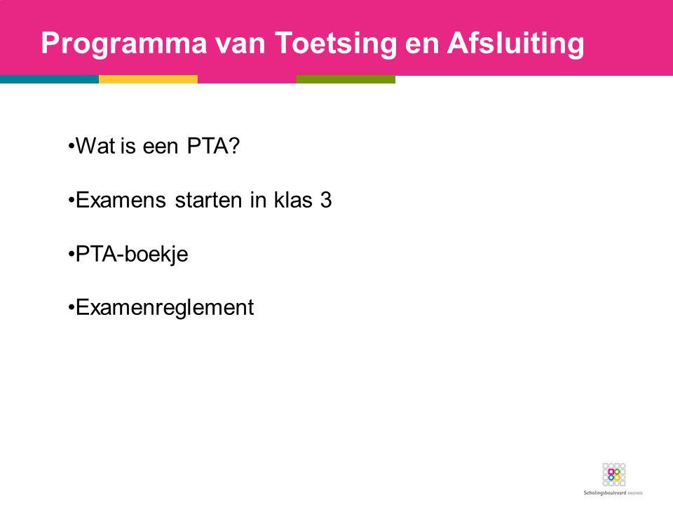 Programma van Toetsing en Afsluiting Wat is een PTA? Examens starten in klas 3 PTA-boekje Examenreglement