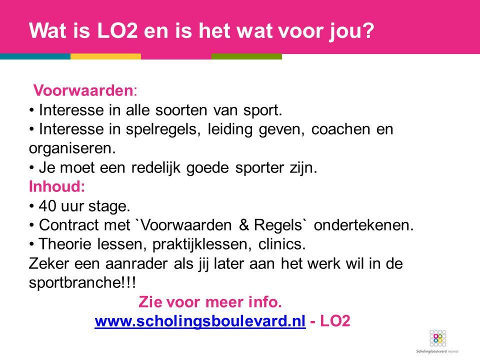 Wat is LO2 en is het wat voor jou? Voorwaarden: Interesse in alle soorten van sport. Interesse in spelregels, leiding geven, coachen en organiseren. J