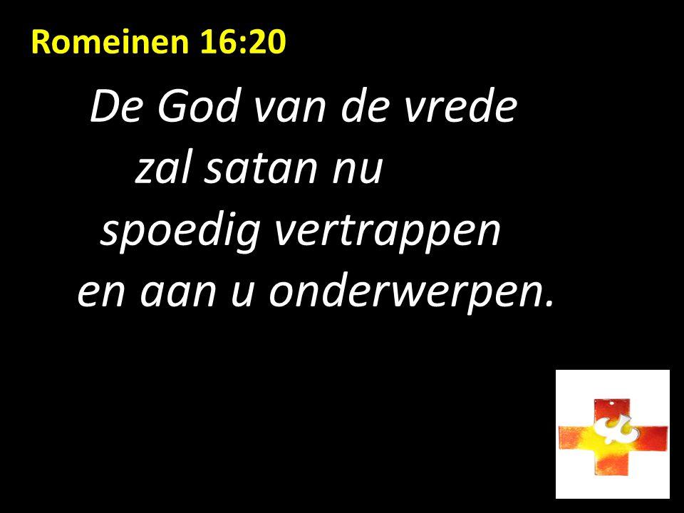 Romeinen 16:20 De God van de vrede zal satan nu spoedig vertrappen en aan u onderwerpen.
