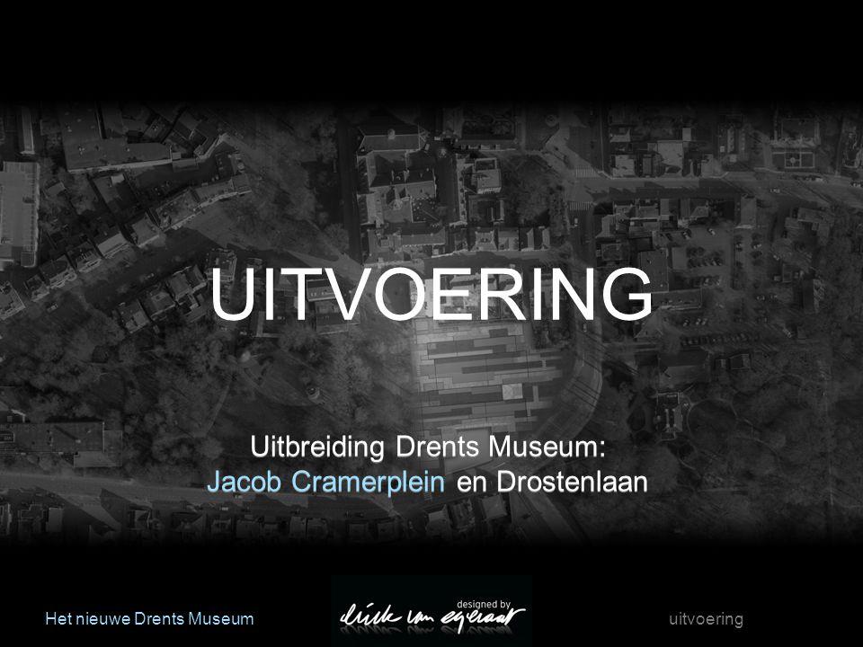 Het nieuwe Drents Museum uitvoering Uitbreiding Drents Museum: Jacob Cramerplein en Drostenlaan Uitbreiding Drents Museum: Jacob Cramerplein en Drostenlaan UITVOERING