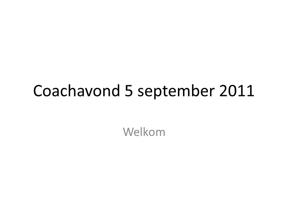 Coachavond 5 september 2011 Welkom