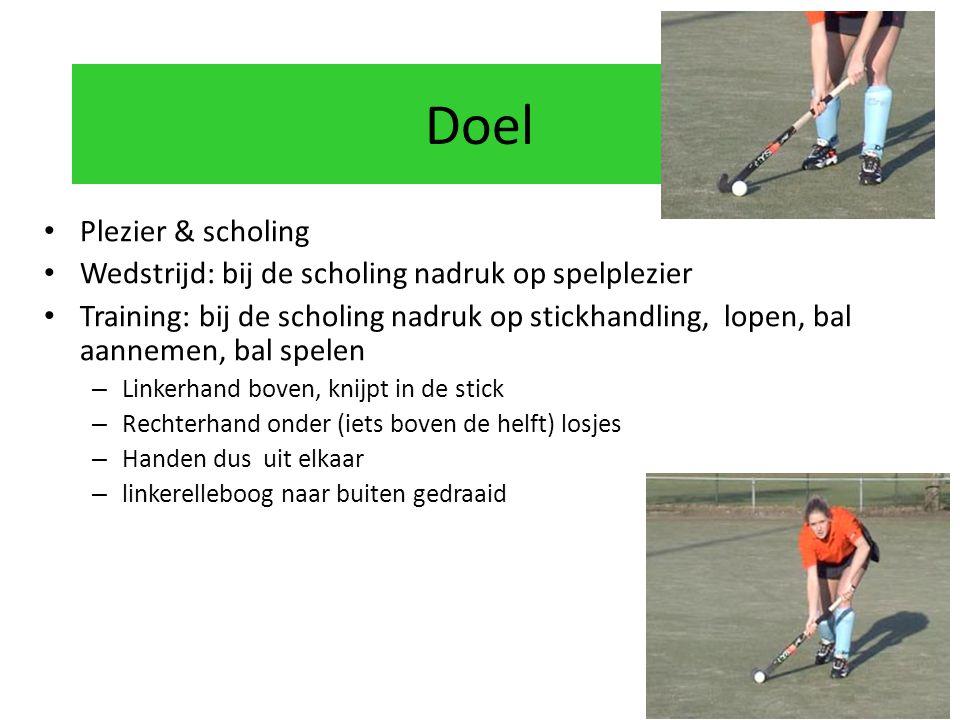 Doel Plezier & scholing Wedstrijd: bij de scholing nadruk op spelplezier Training: bij de scholing nadruk op stickhandling, lopen, bal aannemen, bal s