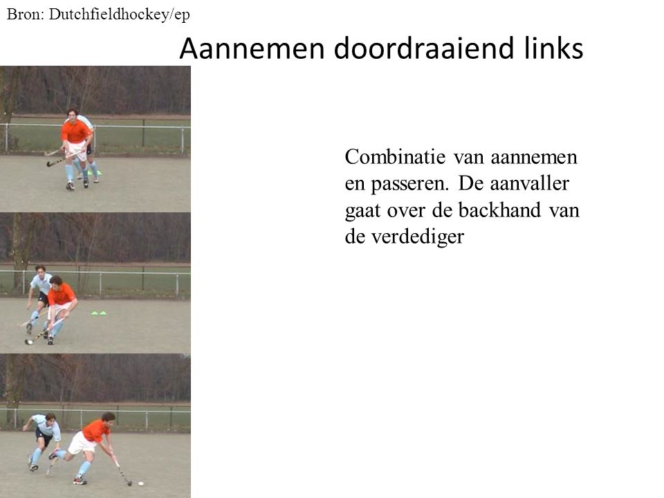 Aannemen doordraaiend links Bron: Dutchfieldhockey/ep Combinatie van aannemen en passeren. De aanvaller gaat over de backhand van de verdediger